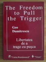 Geo Dumitrescu - The Freedom to Pull the Trigger. Libertatea de a trage cu pusca