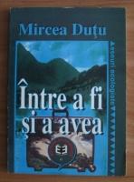 Mircea Dutu - Intre a fi si a avea