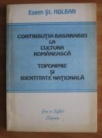 comperta: Eugen Holban - Contributia Basarabiei la cultura romaneasca. Toponimie si identitate nationala