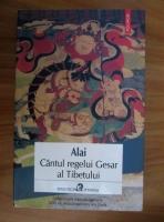 Anticariat: Alai - Cantecul regelui Gesar al Tibetului