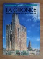 Decouvrir la Gironde. Bordeaux, Entre-deux-Mers, Medoc, Arcachon