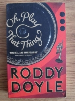 Anticariat: Roddy Doyle - Oh, play that thing