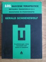 comperta: Gerald Schoenewolf - 101 succese terapeutice. Depasirea transferului si a rezistentei in psihoterapie