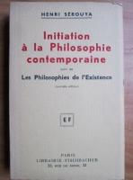 Anticariat: Henri Serouya - Initiation a la Philosophie contemporaine suivi de Les Philosophies de l'Existence