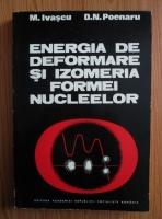 Anticariat: M. Ivascu - Energia de deformare si izomeria formei nucleelor