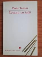 Vasile Tonoiu - Rotund cu falii (cu autograful Autorului)