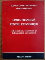 Ileana Constantinescu - Limba franceza pentru economisti. Cibernetica, statistica si informatica economica