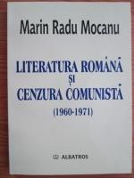comperta: Marin Radu Mocanu - Literatura romana si cenzura comunista (1960-1971)