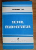 Anticariat: Gheorghe Filip - Dreptul transporturilor