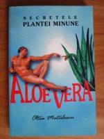 Oltea Mutulescu - Aloe vera. Secretele plantei minune