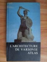 Juluisz A. Chroscicki - L'Architecture de Varsovie. Atlas