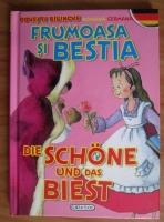 Frumoasa si Bestia. Die Schone und das Biest (editie bilingva romana-germana)