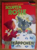 Scufita Rosie. Rotkappchen (editie bilingva romana-germana)