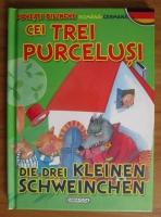 Cei trei purcelusi. Die drei kleinen Schweinchen (editie bilingva romana-germana)