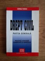 Corneliu Turianu - Drept civil. Partea generala. Practica judiciara comentata si adnotata