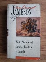 Anticariat: Anna Brownell Jameson - Winter Studies and Summer Rambles in Canada