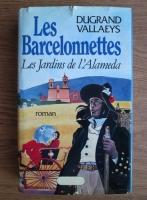 Anticariat: Dugrand Vallaeys - Les Barcelonettes. Les jardins de l'Alameda