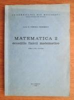 comperta: Veronica Teodorescu - Matematica 2 (Ecuatiile fizice matematice)