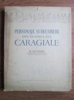 W. Siegfried - Personaje si decoruri din teatrul lui Caragiale