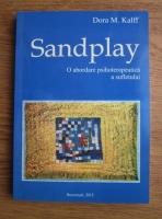 Dora M. Kalff - Sandplay. O abordare psihoterapeutica a sufletului