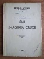 Mihail Wieder - Sub imaginea crucii (1944)