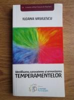 Ileana Vasilescu - Identificarea, cunoasterea si armonizarea temperamentelor