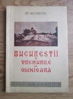 I. Weinberg - Bucurestii si vremurile de odinioara (1947)