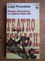 Anticariat: Luigi Pirandello - Pensaci, Giacomino! La ragione degli altri