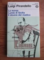 Luigi Pirandello - La morsa. Lumie di Sicilia. Il dovere del medico