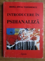 Irina Anca Tanasescu - Introducere in psihanaliza