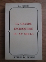 Anticariat: Jean Alethes - La grande escroquerie du XXe siecle