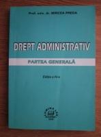 Mircea Preda - Drept administrativ. Partea generala