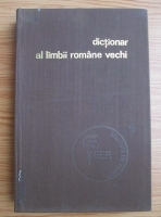 Gheorge Mihaila - Dictionar al limbii romane vechi