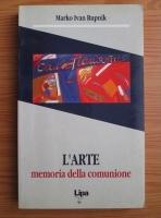 Anticariat: Marko Ivan Rupnik - L Arte memoria della comunione