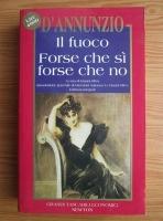 Gabriele D Annunzio - Il fuoco. Forse che si forse che no