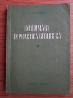 Justin Gherman - Indrumari in practica geologica (volumul 2)