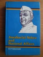 Anticariat: O.P. Ralhan - Jawaharlal Nehru and national affairs