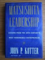comperta: John Paul Kotter - Matsushita leadership. Lessons from the 20th century s most remarkable antrepreneur