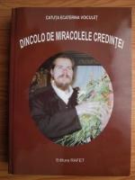 Anticariat: Catuta Ecaterina Voiculet - Dincolo de miracolele credintei
