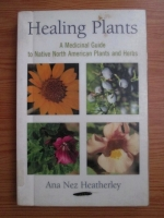 comperta: Ana Nez Heatherley - Healing plants. A medicinal guide to native north american plants and herbs