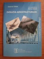 Anticariat: Gabriel Dima - Evolutia aerostructurilor