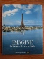Alain Lebaube - Imagine la France de nos enfants