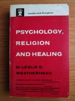 Leslie D. Weatherhead - Psychology, Religion and Healing