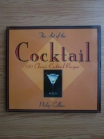 Philip Collins - The art of the cocktail. 100 classic cocktail recipes