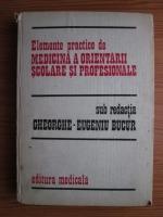 Gheorghe-Eugeniu Bucur - Elemente practice de medicina a orientarii scolare si profesionale
