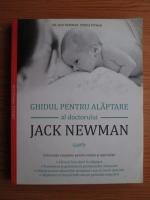 Jack Newman, Teresa Pitman - Ghidul pentru alaptare al doctorului Jack Newman. Informatii complete pentru mame si specialisti