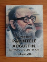 Ne vorbeste parintele Augustin, mitropolitul de 104 ani (volumul 8)