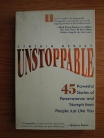 Cynthia Kersey - Unstoppable. 45 powerful stories of perseverance and triumph from people just like you