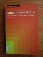 Jon Kabat-Zinn - Mindfulness zi de zi. Oriunde vrei sa mergi, acolo esti