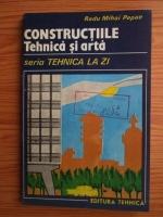 Radu Mihai Papae - Constructiile. Tehnica si arta 1. Seria Tehnica la zi